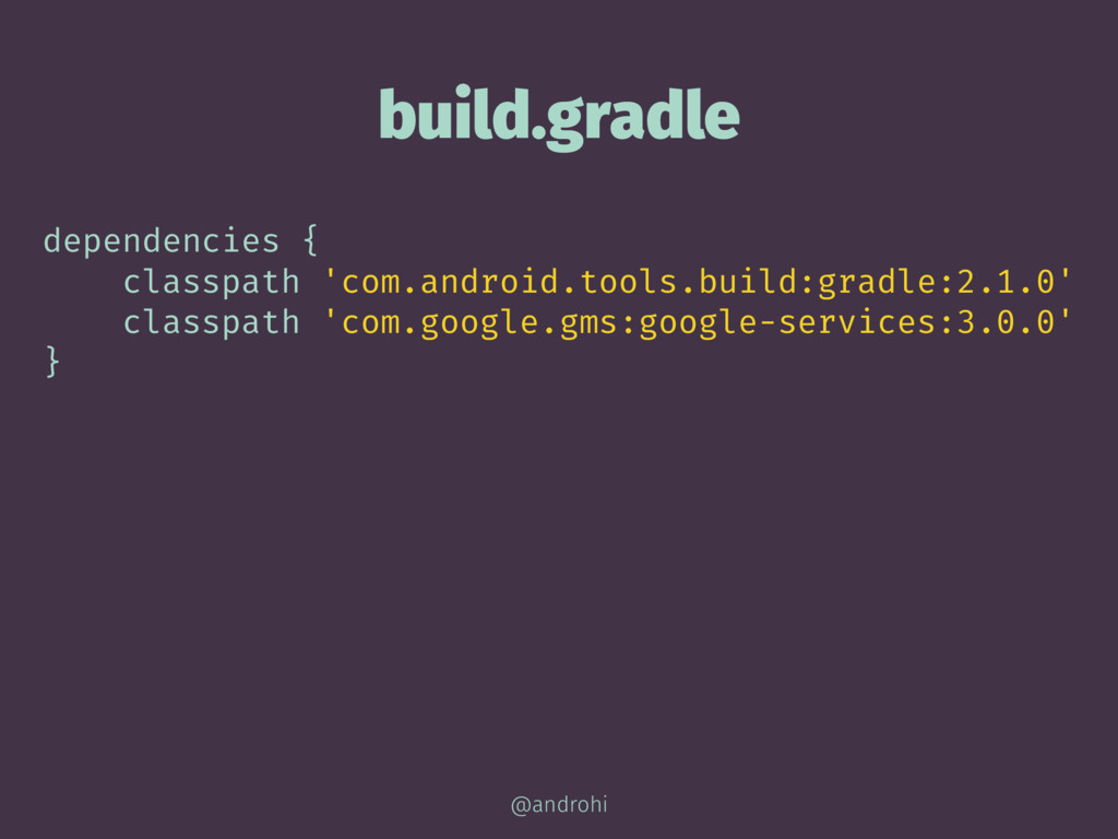 build.gradle dependencies { classpath 'com.andr...