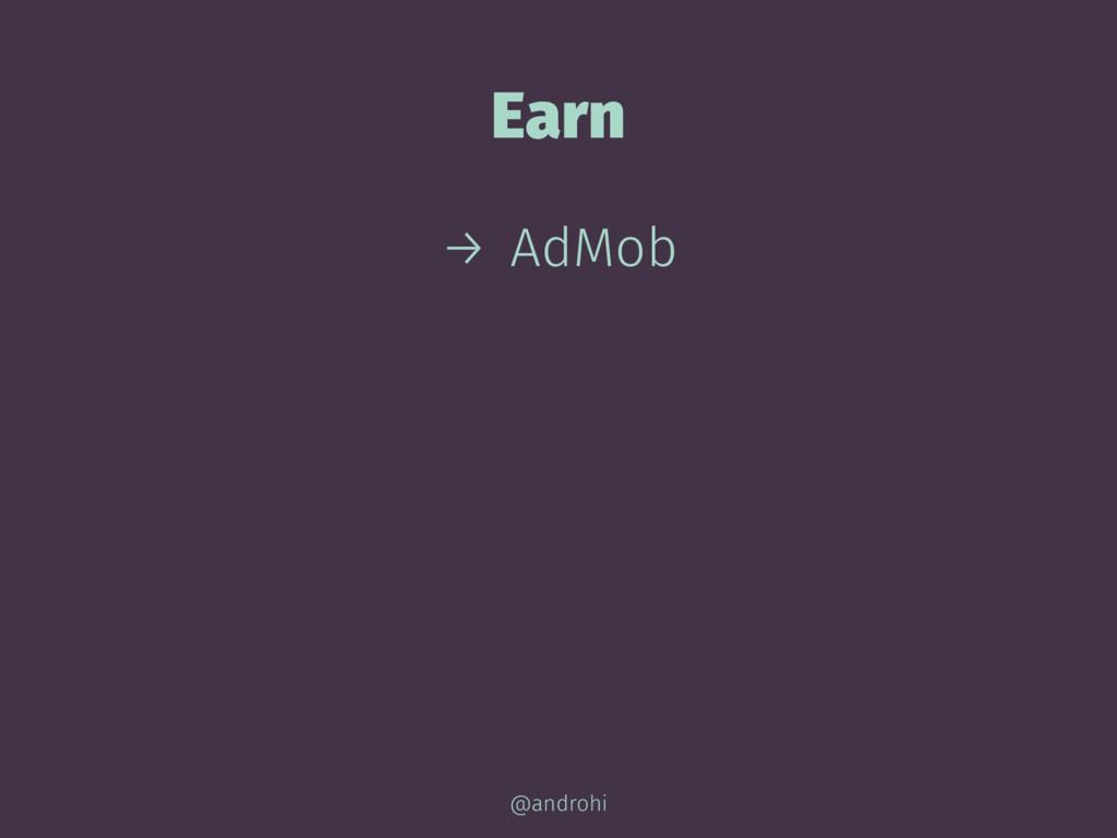 Earn → AdMob @androhi
