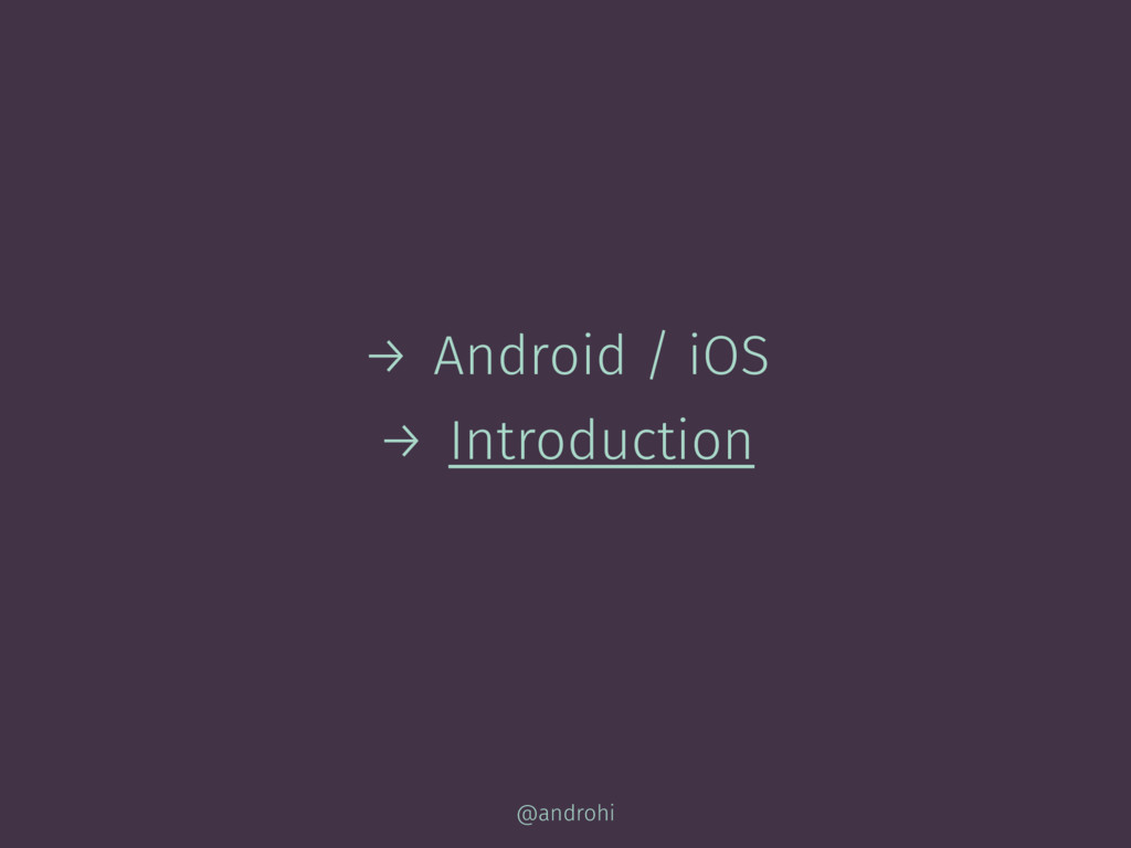 → Android / iOS → Introduction @androhi