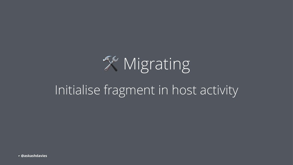 ! Migrating Initialise fragment in host activit...
