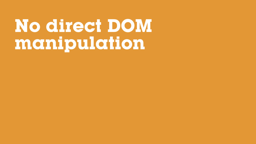 No direct DOM manipulation