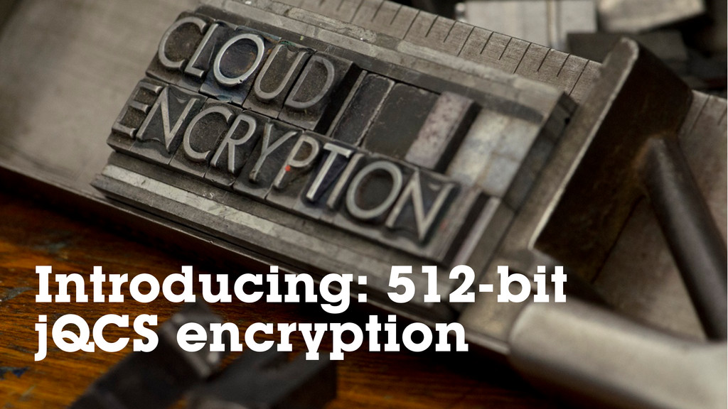 Introducing: 512-bit jQCS encryption