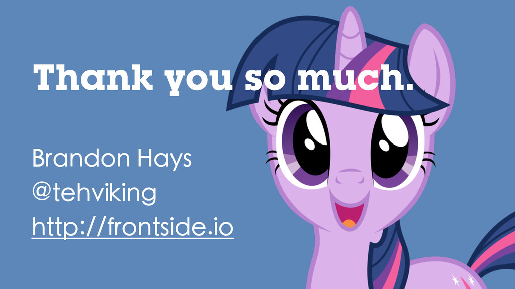 Thank you so much. Brandon Hays @tehviking http...