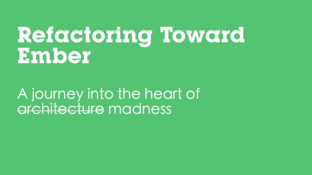 Refactoring Toward Ember A journey into the hea...