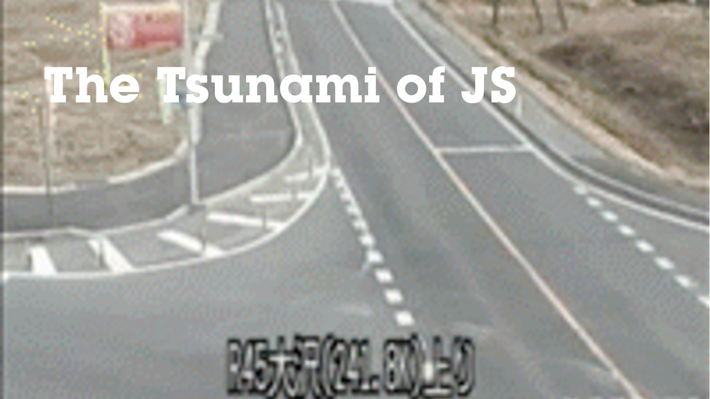 The Tsunami of JS