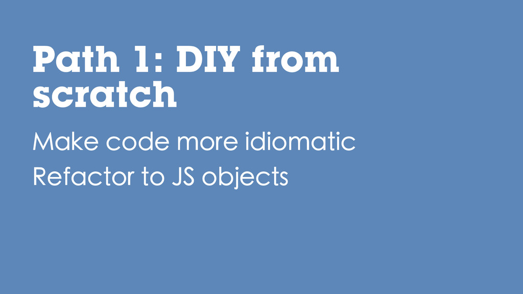 Make code more idiomatic Refactor to JS objects...