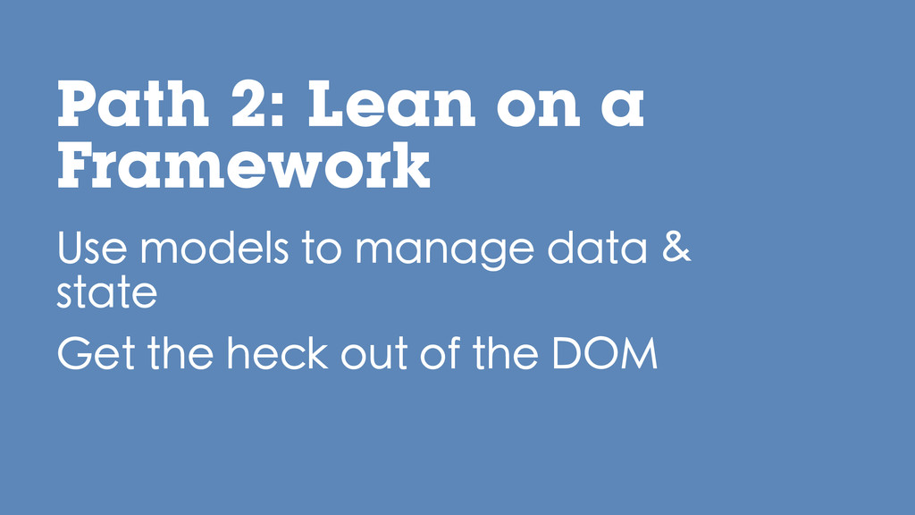 Use models to manage data & state Get the heck ...