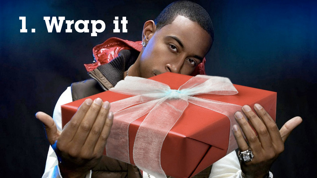 1. Rap it 1. Wrap it