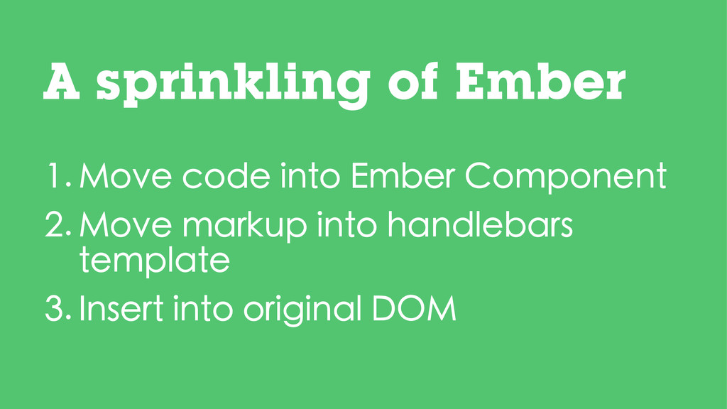 1. Move code into Ember Component 2. Move marku...