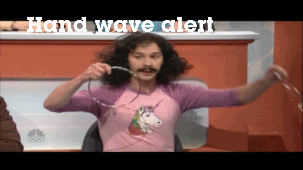 Hand wave alert