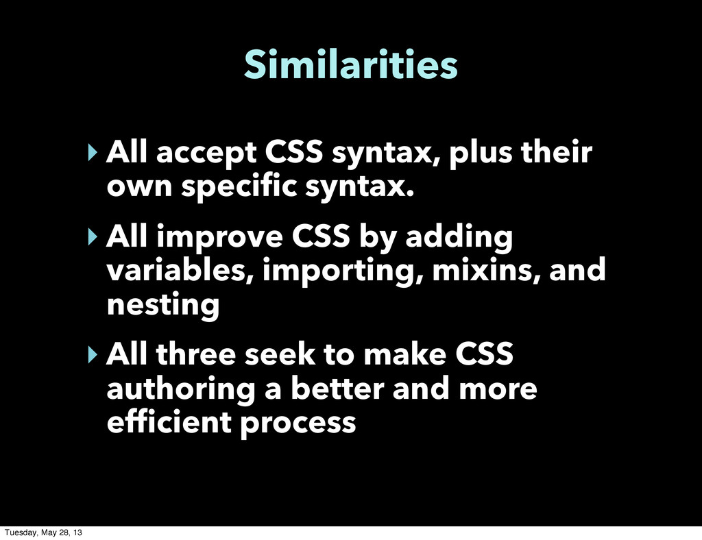Similarities ‣ All accept CSS syntax, plus thei...