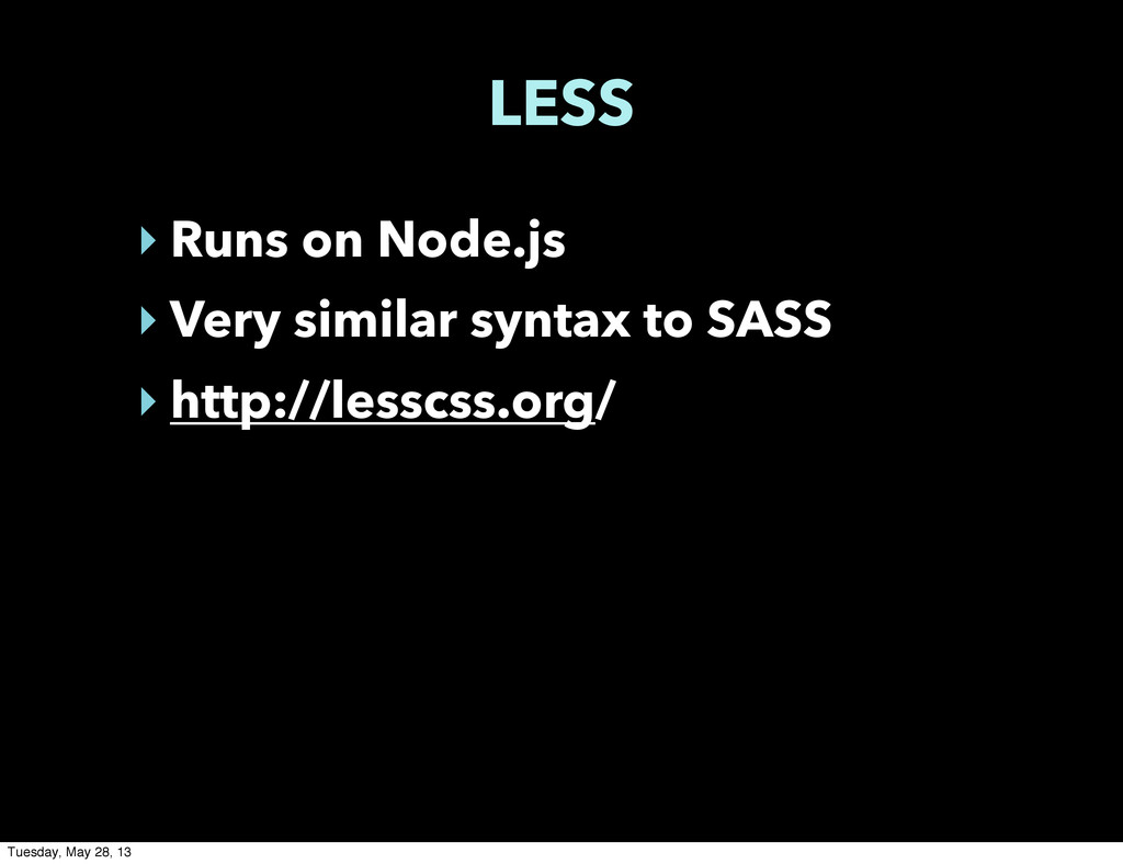LESS ‣ Runs on Node.js ‣ Very similar syntax to...