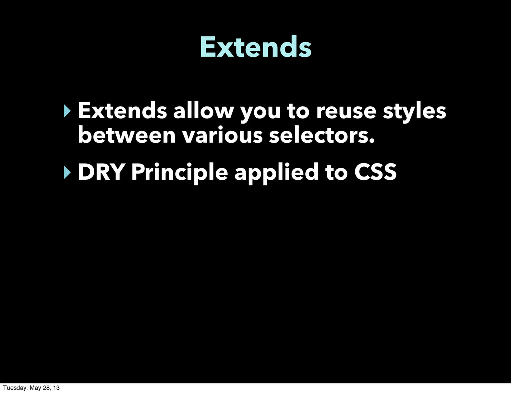 Extends ‣ Extends allow you to reuse styles bet...
