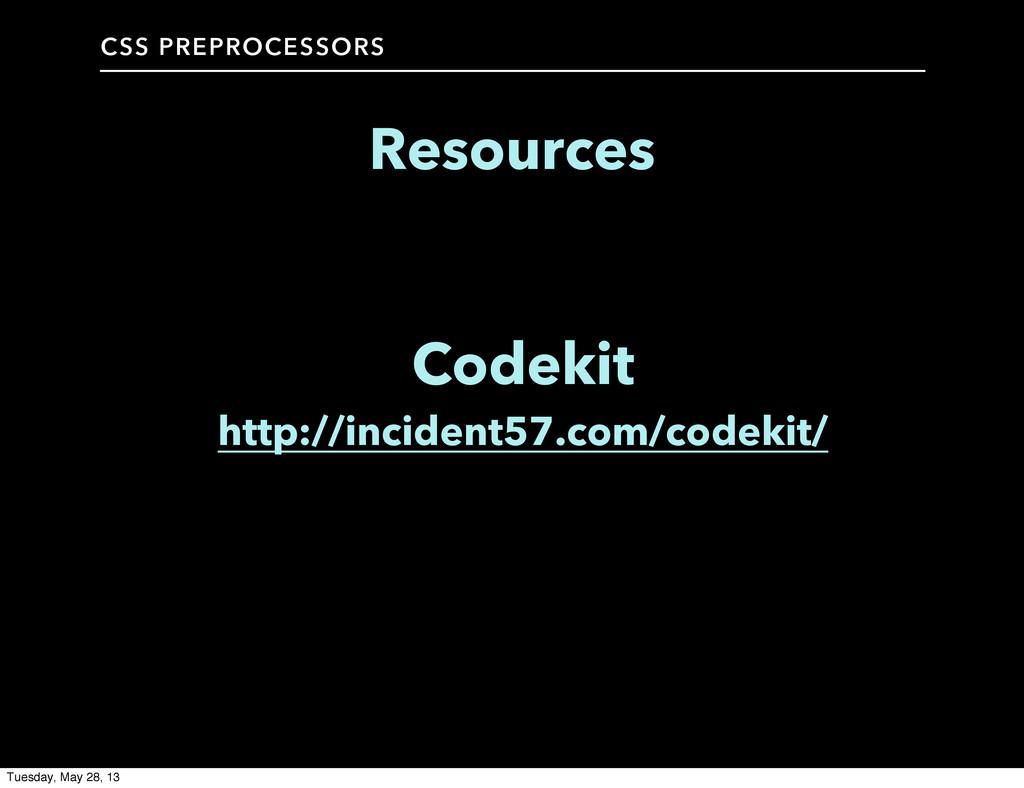 CSS PREPROCESSORS Resources Codekit http://inci...