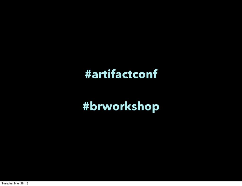 #artifactconf #brworkshop Tuesday, May 28, 13