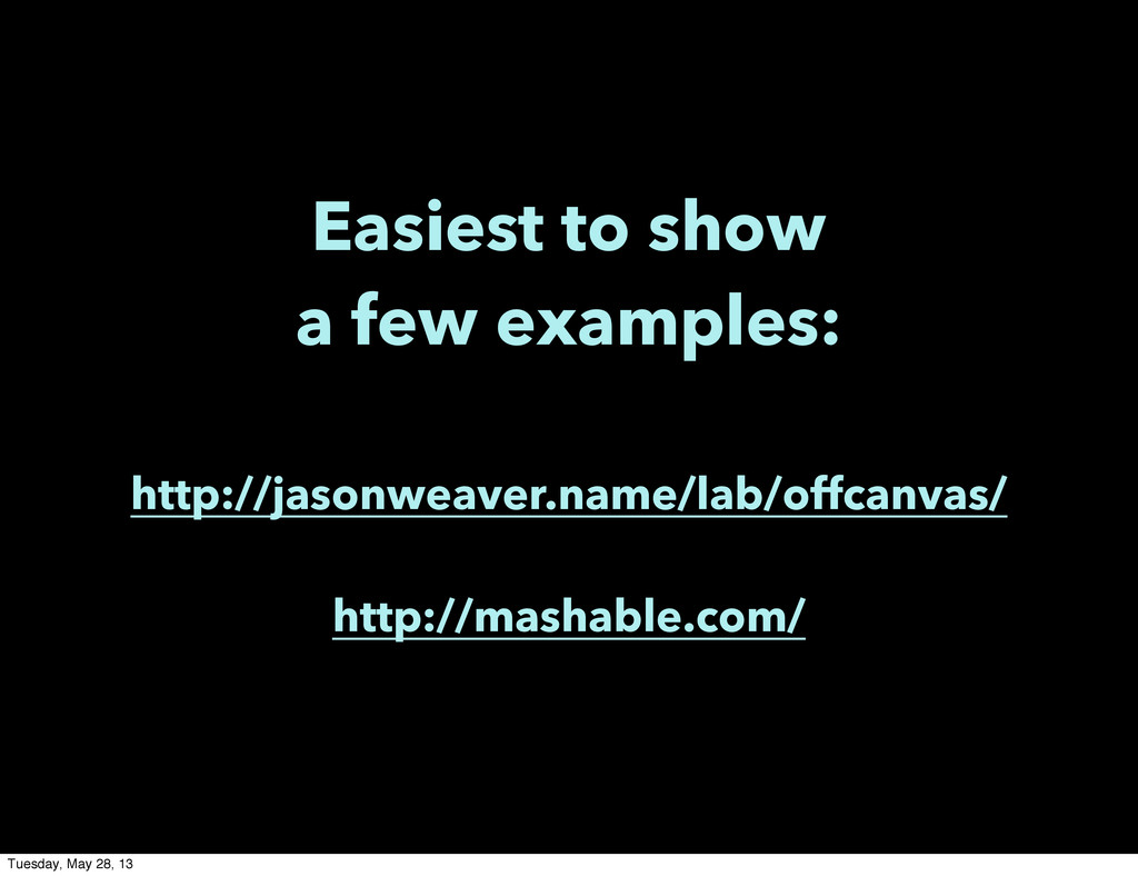 Easiest to show a few examples: http://jasonwea...