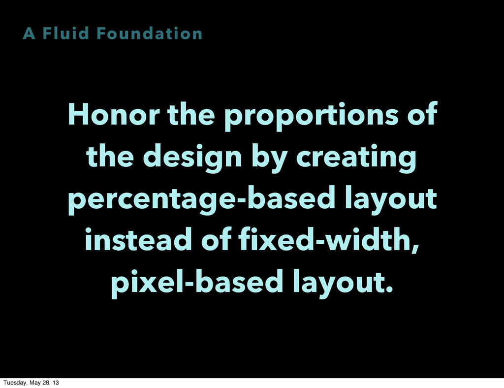 A Fluid Foundation Honor the proportions of the...