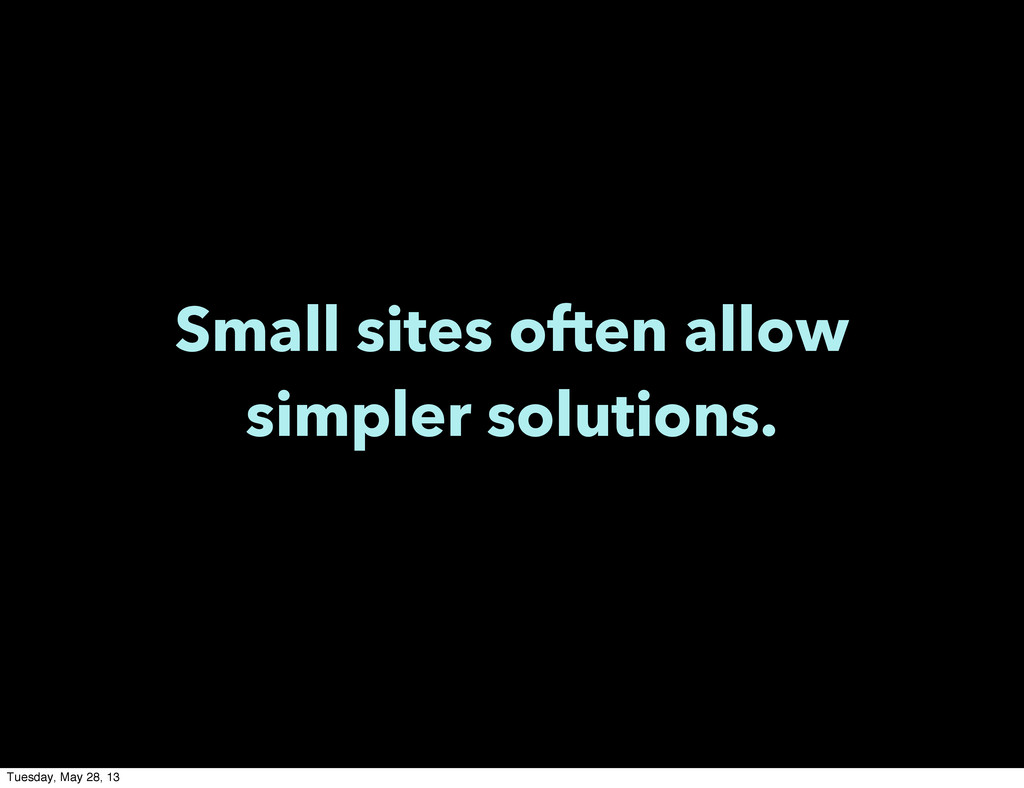 Small sites often allow simpler solutions. Tues...