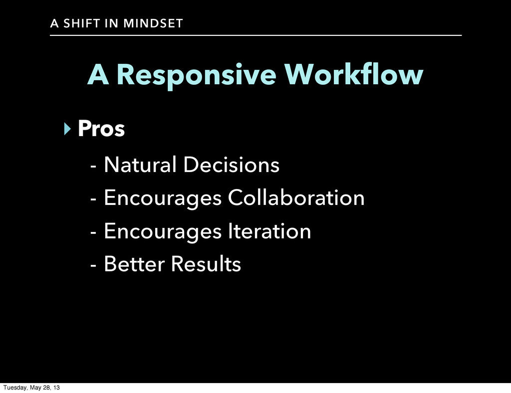 A SHIFT IN MINDSET A Responsive Workflow ‣ Pros...