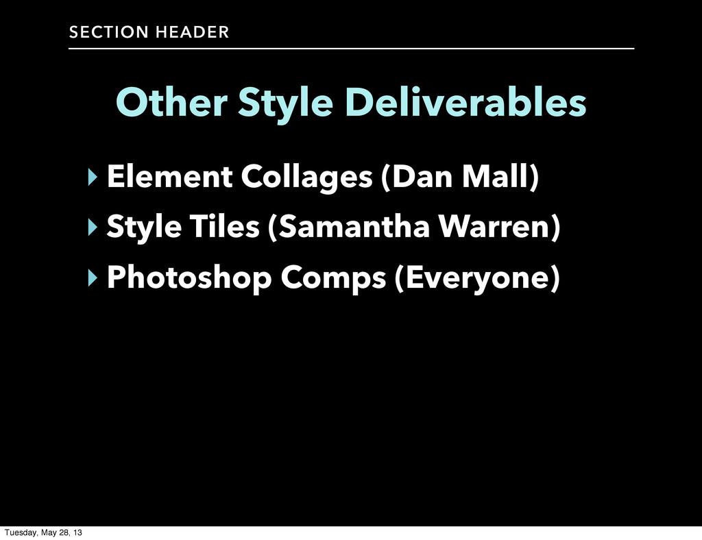 SECTION HEADER Other Style Deliverables ‣ Eleme...