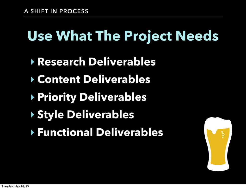 A SHIFT IN PROCESS Use What The Project Needs ‣...