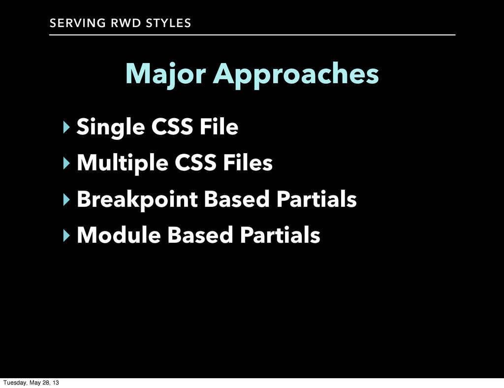 SERVING RWD STYLES Major Approaches ‣ Single CS...