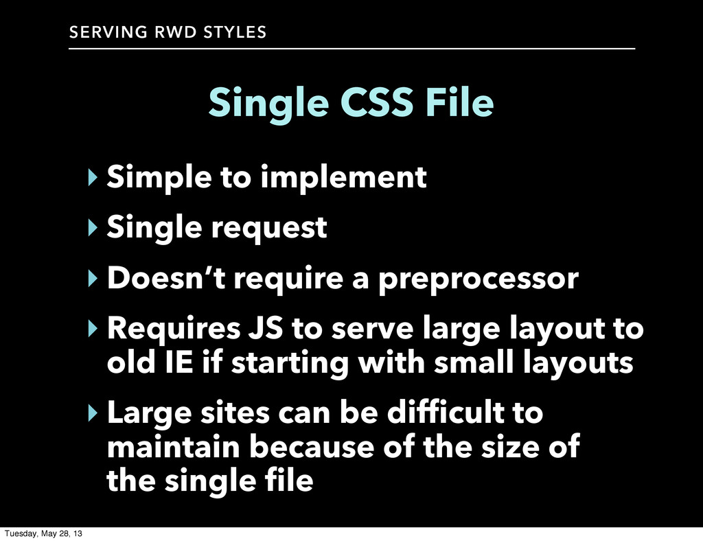 SERVING RWD STYLES Single CSS File ‣ Simple to ...