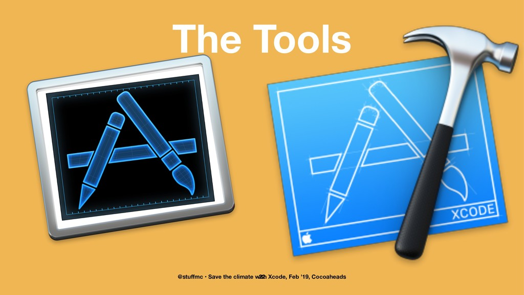 The Tools @stuffmc • Save the climate with Xcode...