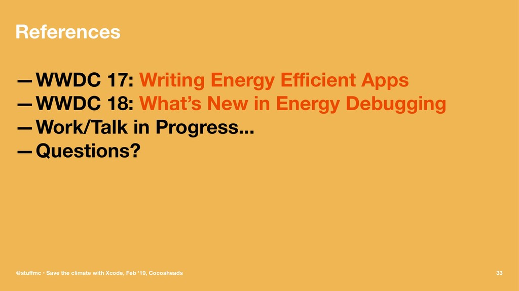 References —WWDC 17: Writing Energy Efficient App...