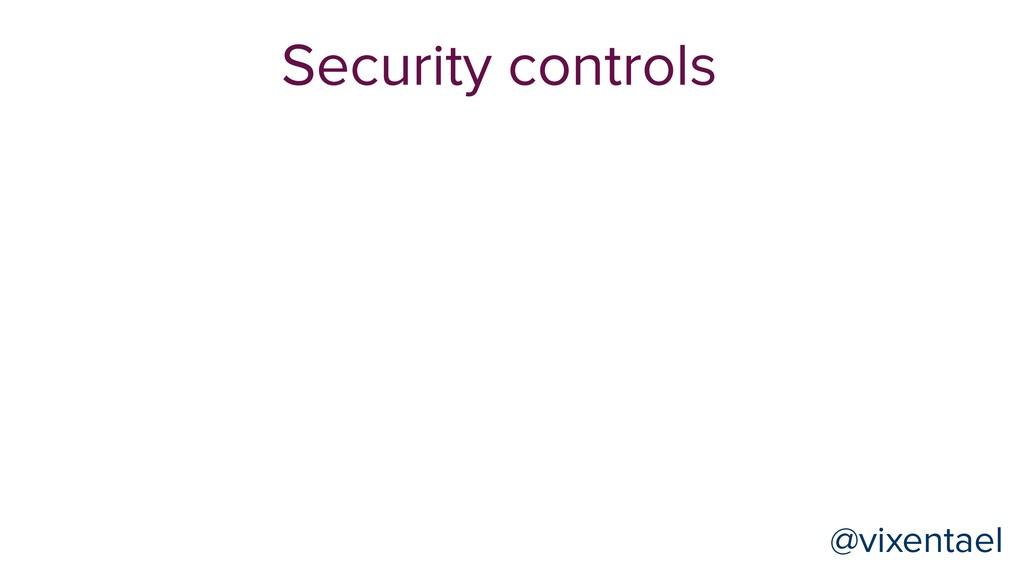 @vixentael @vixentael Security controls