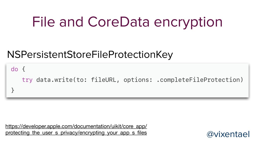 File and CoreData encryption https://developer....