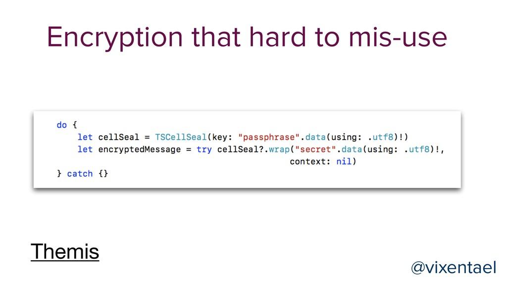 Encryption that hard to mis-use @vixentael @vix...
