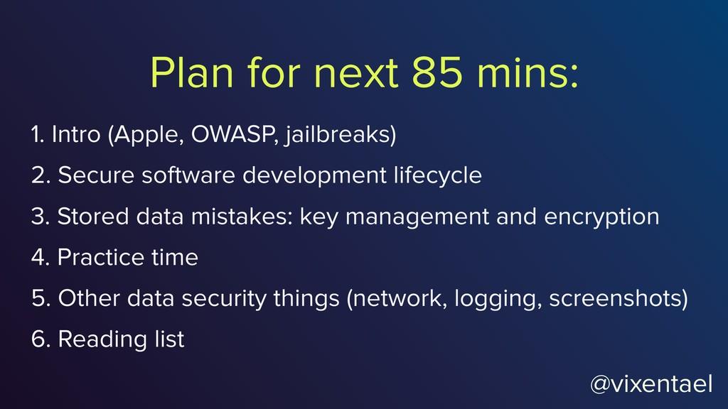 Plan for next 85 mins: 1. Intro (Apple, OWASP, ...