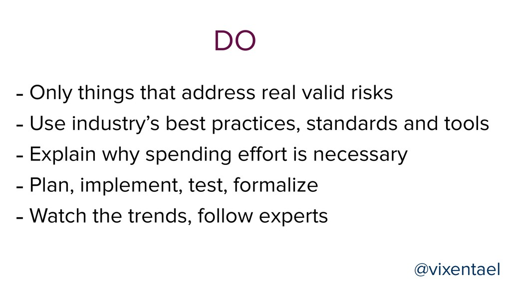 DO - Only things that address real valid risks ...