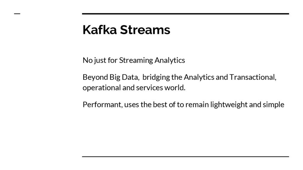 Kafka Streams No just for Streaming Analytics B...