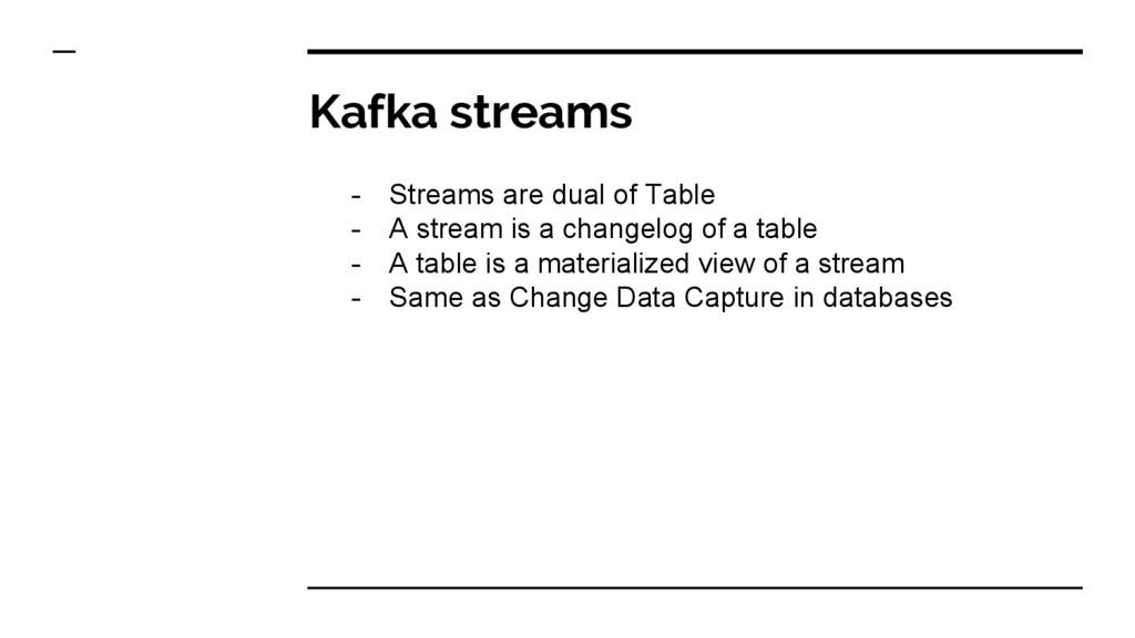 Kafka streams - Streams are dual of Table - A s...