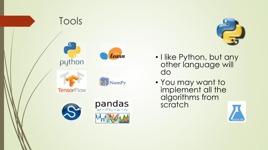 Tools • I like Python, but any other language w...
