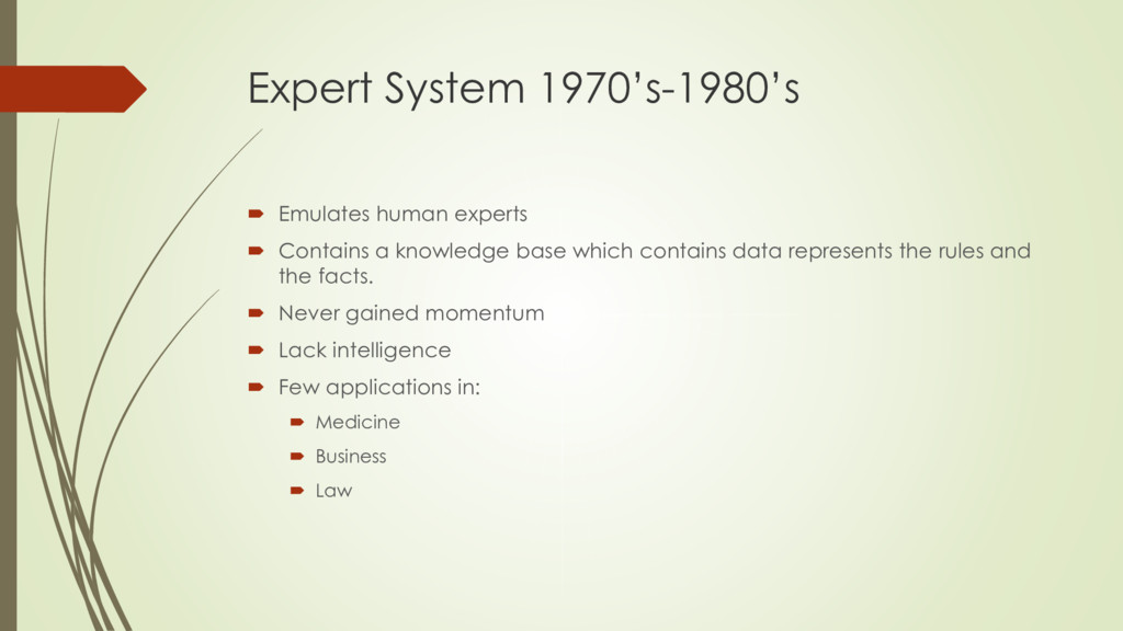 Expert System 1970's-1980's  Emulates human ex...