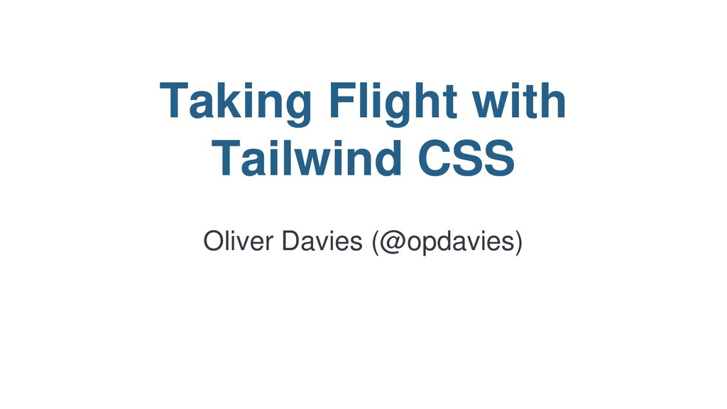 Taking Flight with Tailwind CSS Oliver Davies (...