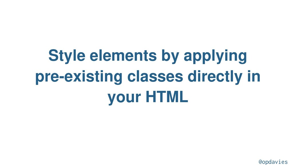 Style elements by applying pre-existing classes...