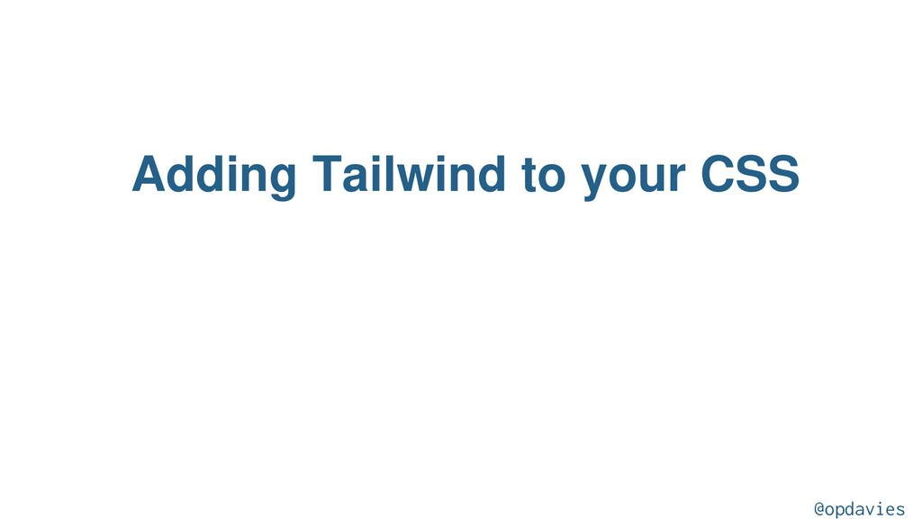 Adding Tailwind to your CSS @opdavies