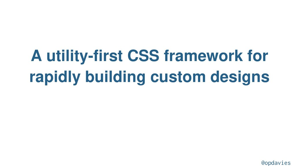 A utility-first CSS framework for rapidly build...