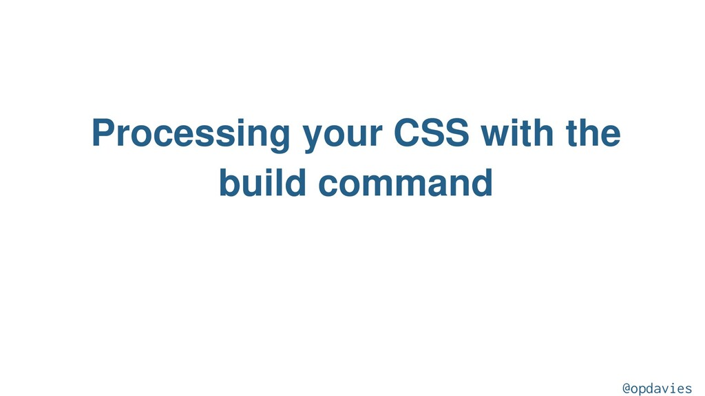 Processing your CSS with the build command @opd...