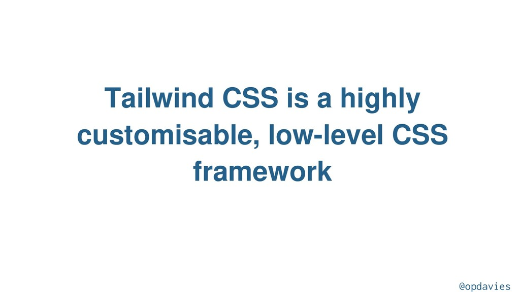Tailwind CSS is a highly customisable, low-leve...
