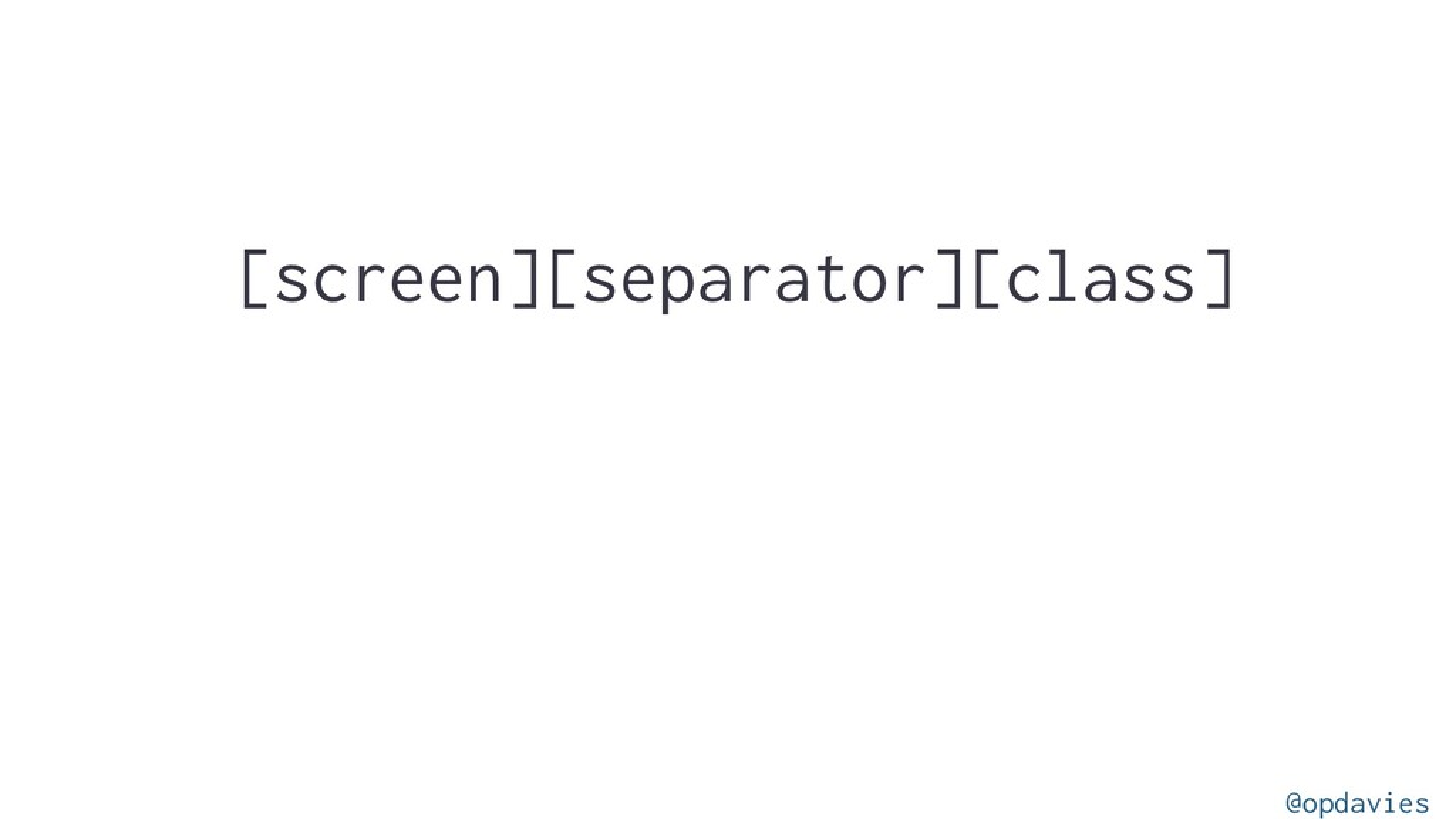 [screen][separator][class] @opdavies
