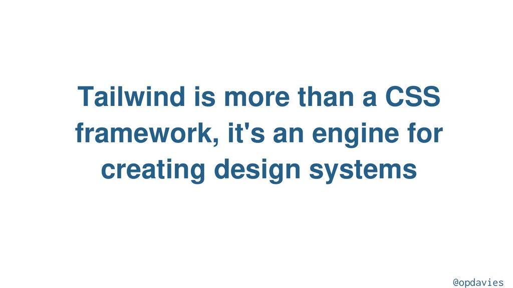 Tailwind is more than a CSS framework, it's an ...