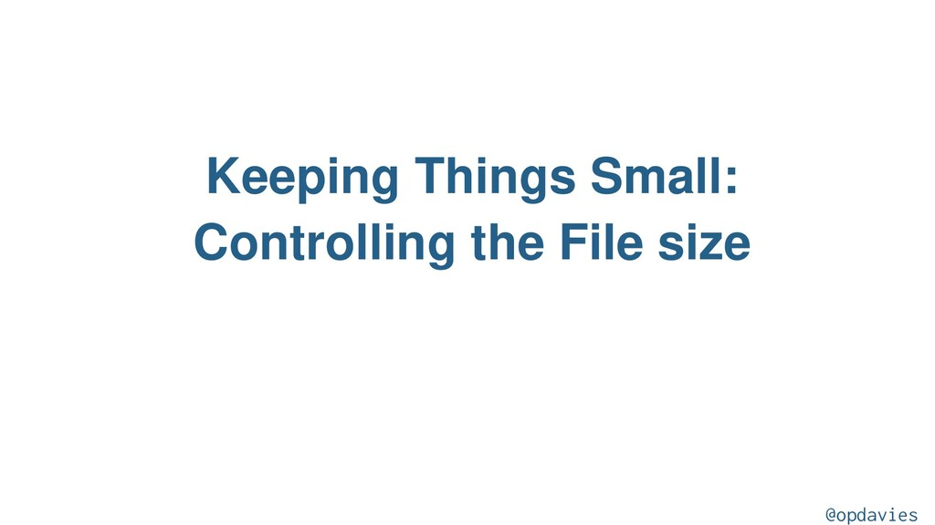 Keeping Things Small: Controlling the File size...