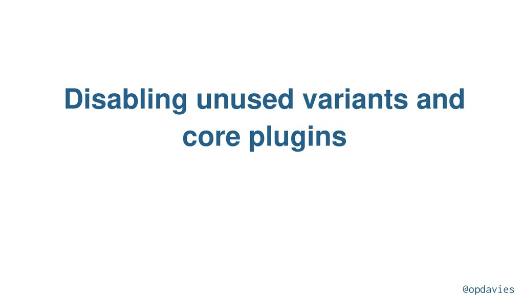 Disabling unused variants and core plugins @opd...