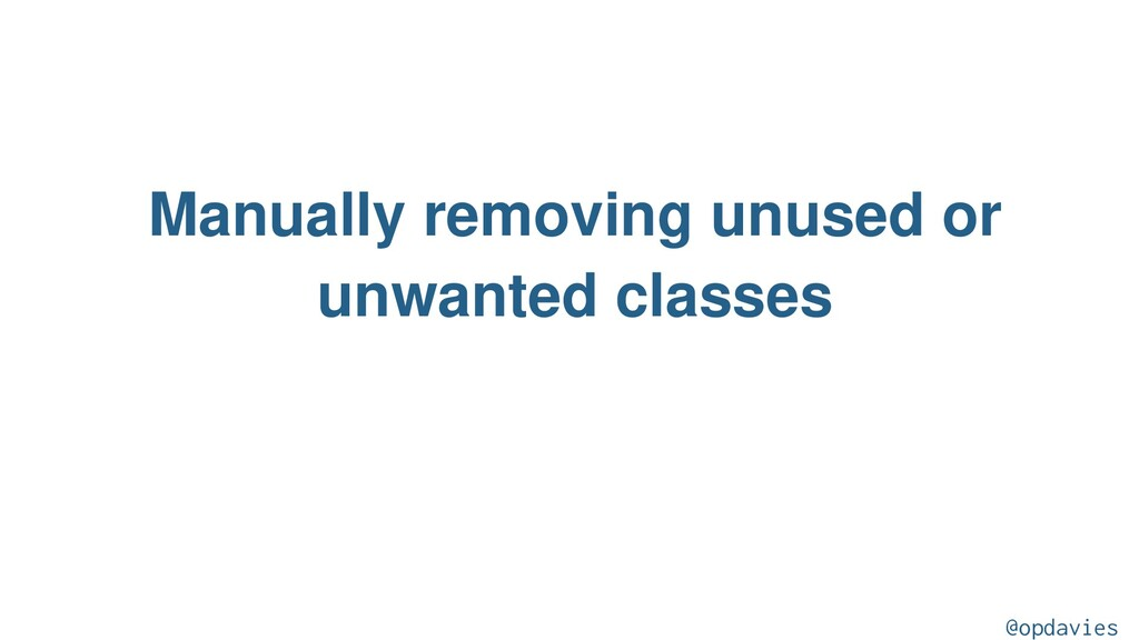 Manually removing unused or unwanted classes @o...