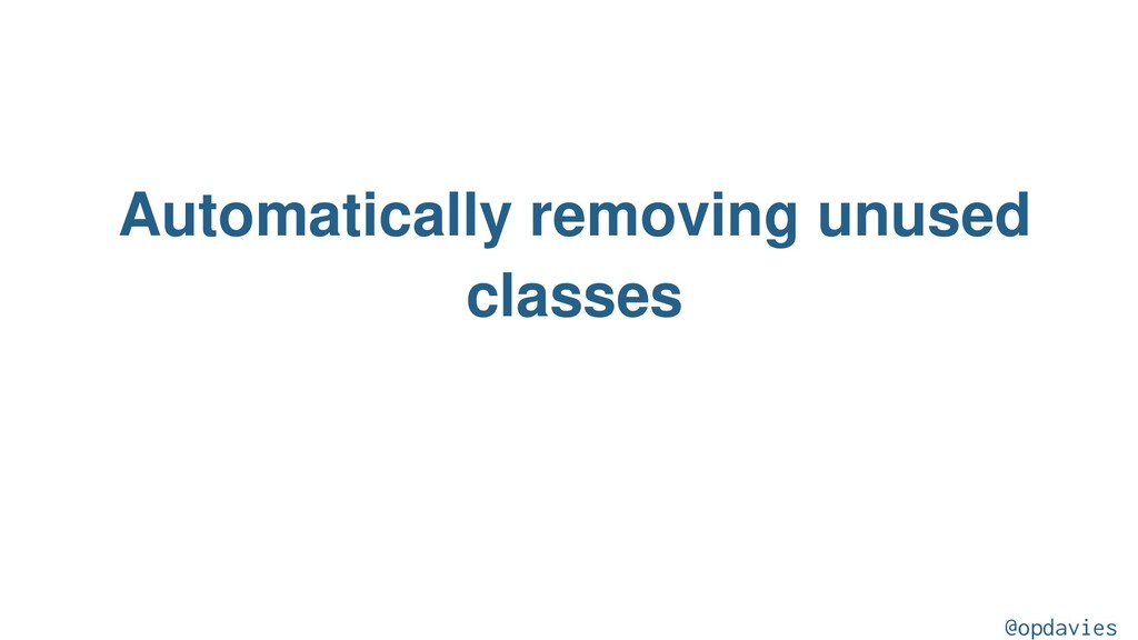 Automatically removing unused classes @opdavies